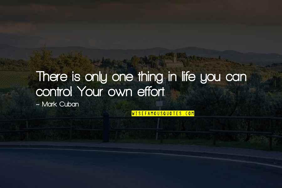 You Control Your Own Life Quotes By Mark Cuban: There is only one thing in life you