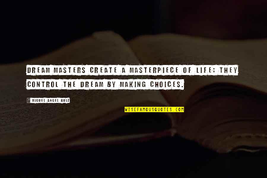 You Control Your Own Life Quotes By Miguel Angel Ruiz: Dream masters create a masterpiece of life; they
