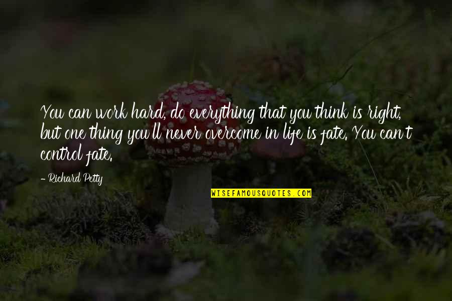 You Control Your Own Life Quotes By Richard Petty: You can work hard, do everything that you