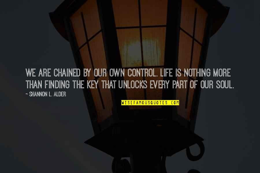 You Control Your Own Life Quotes By Shannon L. Alder: We are chained by our own control. Life