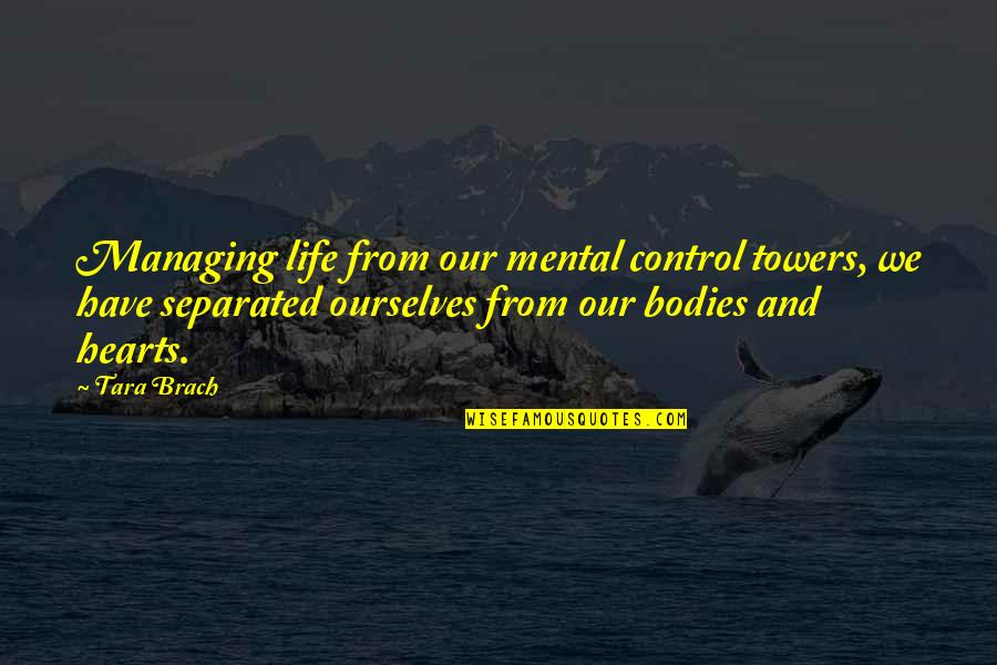 You Control Your Own Life Quotes By Tara Brach: Managing life from our mental control towers, we