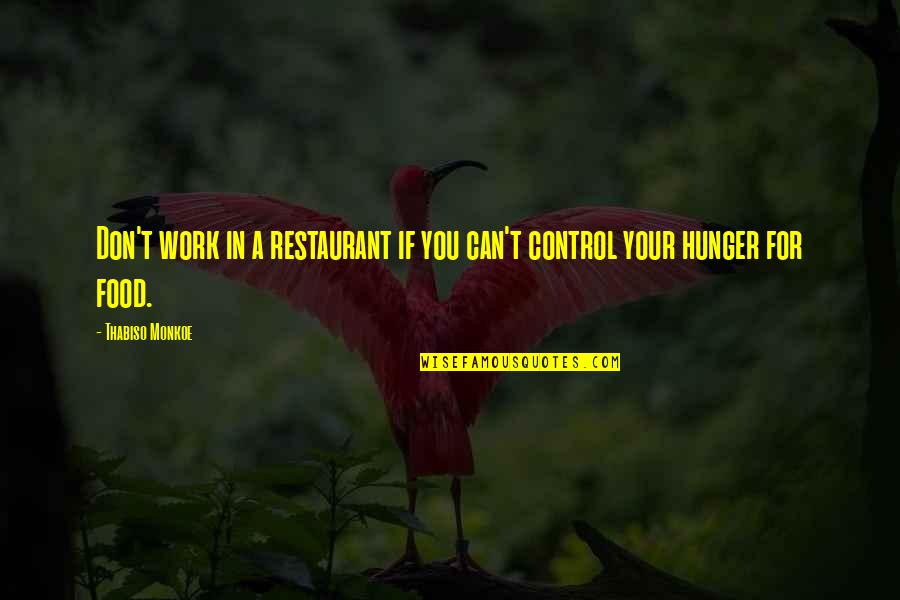 You Control Your Own Life Quotes By Thabiso Monkoe: Don't work in a restaurant if you can't