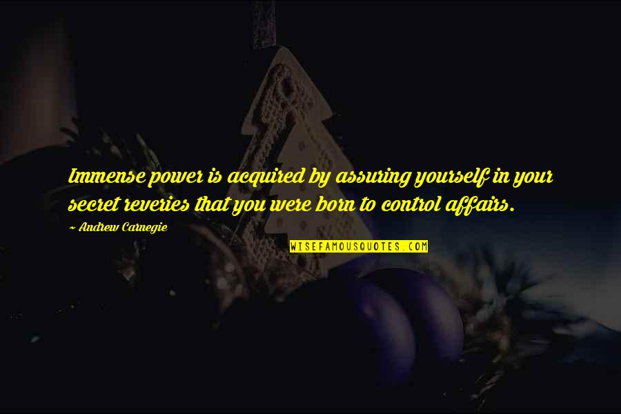 You Control Yourself Quotes By Andrew Carnegie: Immense power is acquired by assuring yourself in
