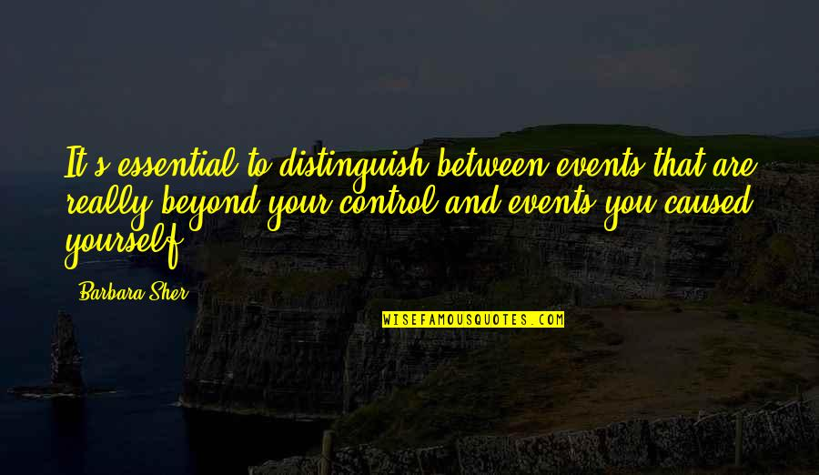 You Control Yourself Quotes By Barbara Sher: It's essential to distinguish between events that are