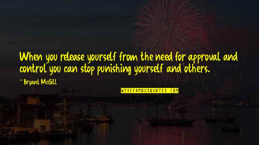 You Control Yourself Quotes By Bryant McGill: When you release yourself from the need for