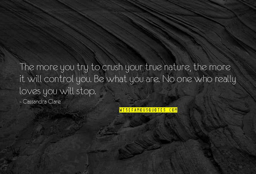 You Control Yourself Quotes By Cassandra Clare: The more you try to crush your true