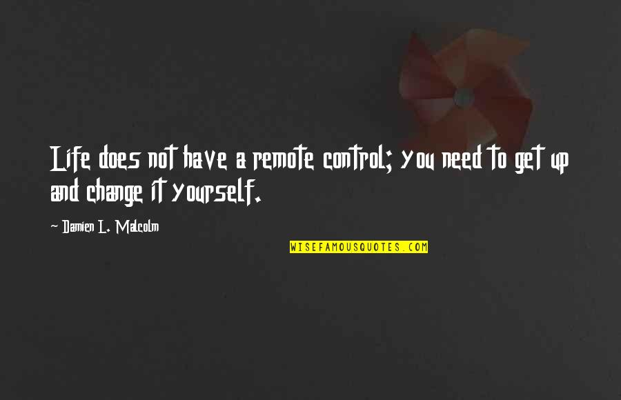 You Control Yourself Quotes By Damien L. Malcolm: Life does not have a remote control; you