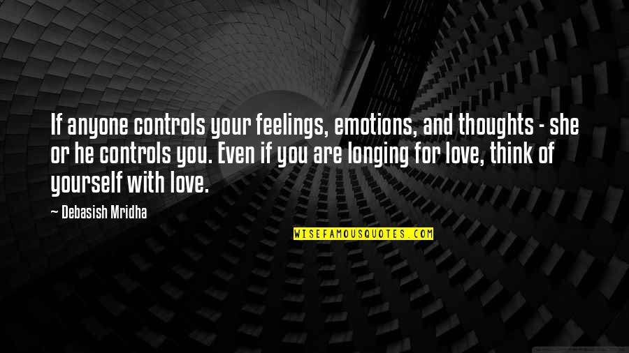 You Control Yourself Quotes By Debasish Mridha: If anyone controls your feelings, emotions, and thoughts