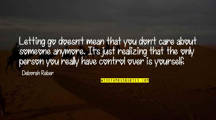 You Control Yourself Quotes By Deborah Reber: Letting go doesn't mean that you don't care