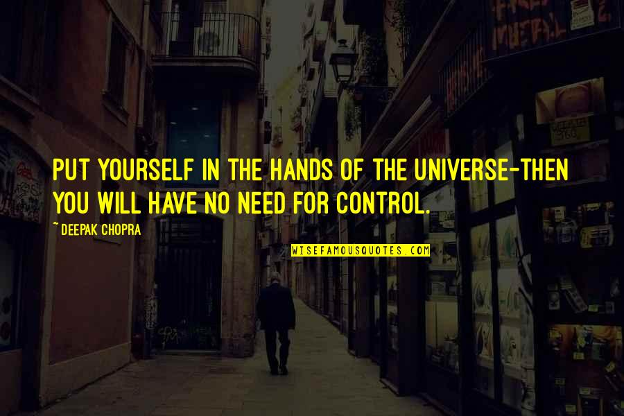 You Control Yourself Quotes By Deepak Chopra: Put yourself in the hands of the universe-then