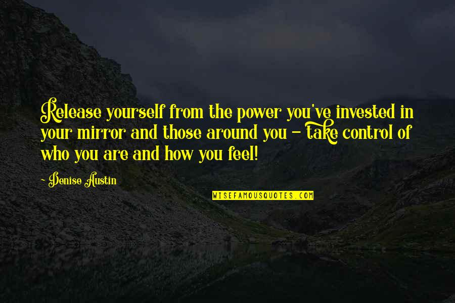 You Control Yourself Quotes By Denise Austin: Release yourself from the power you've invested in
