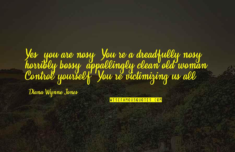You Control Yourself Quotes By Diana Wynne Jones: Yes, you are nosy. You're a dreadfully nosy,