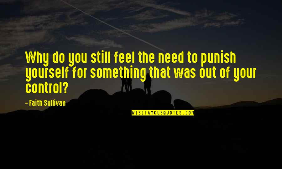 You Control Yourself Quotes By Faith Sullivan: Why do you still feel the need to