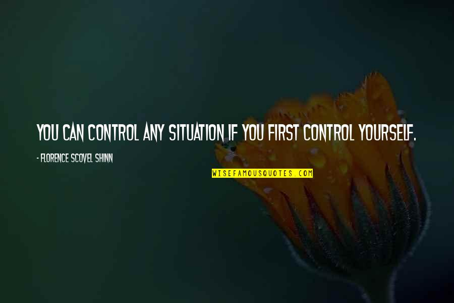 You Control Yourself Quotes By Florence Scovel Shinn: You can control any situation if you first