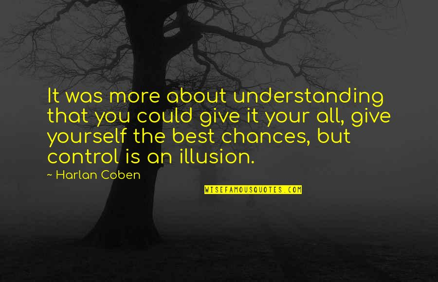 You Control Yourself Quotes By Harlan Coben: It was more about understanding that you could