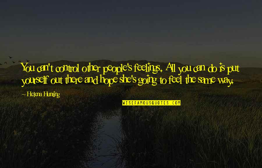 You Control Yourself Quotes By Helena Hunting: You can't control other people's feelings. All you
