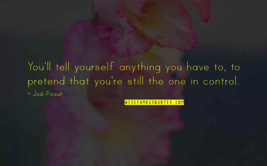 You Control Yourself Quotes By Jodi Picoult: You'll tell yourself anything you have to, to