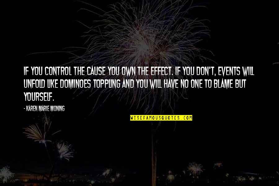 You Control Yourself Quotes By Karen Marie Moning: If you control the cause you own the