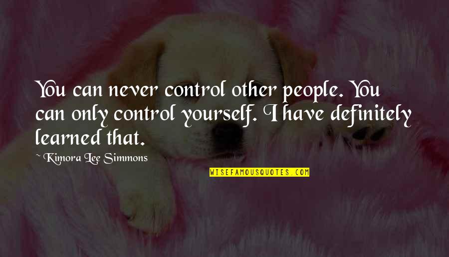 You Control Yourself Quotes By Kimora Lee Simmons: You can never control other people. You can