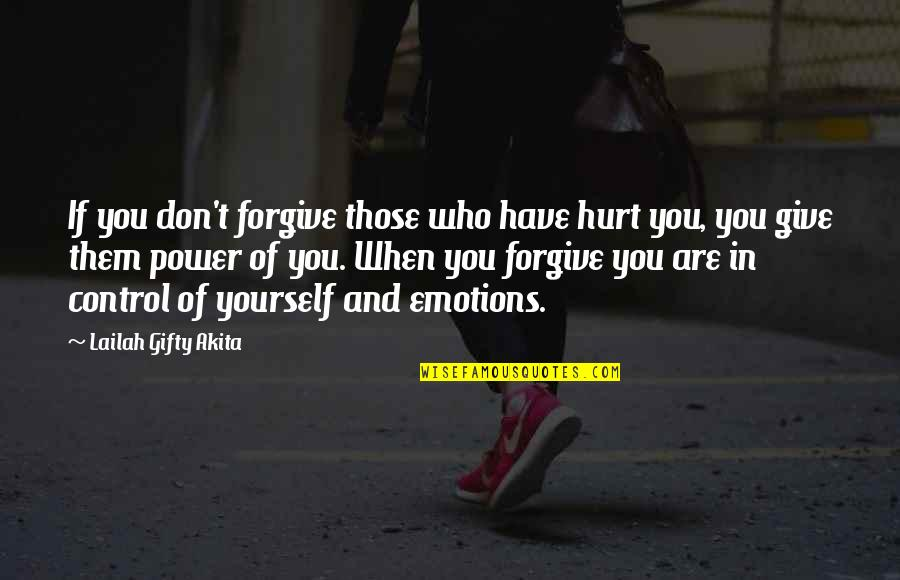 You Control Yourself Quotes By Lailah Gifty Akita: If you don't forgive those who have hurt