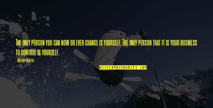 You Control Yourself Quotes By Melody Beattie: The only person you can now or ever