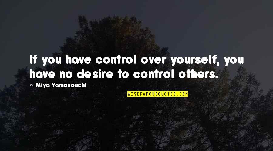 You Control Yourself Quotes By Miya Yamanouchi: If you have control over yourself, you have