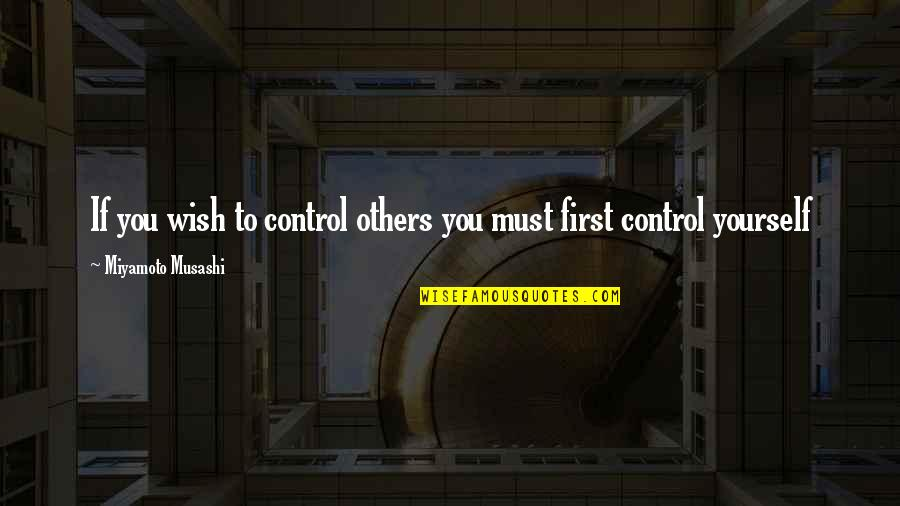 You Control Yourself Quotes By Miyamoto Musashi: If you wish to control others you must