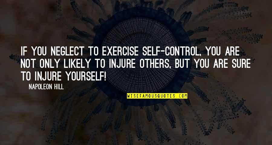 You Control Yourself Quotes By Napoleon Hill: If you neglect to exercise self-control, you are