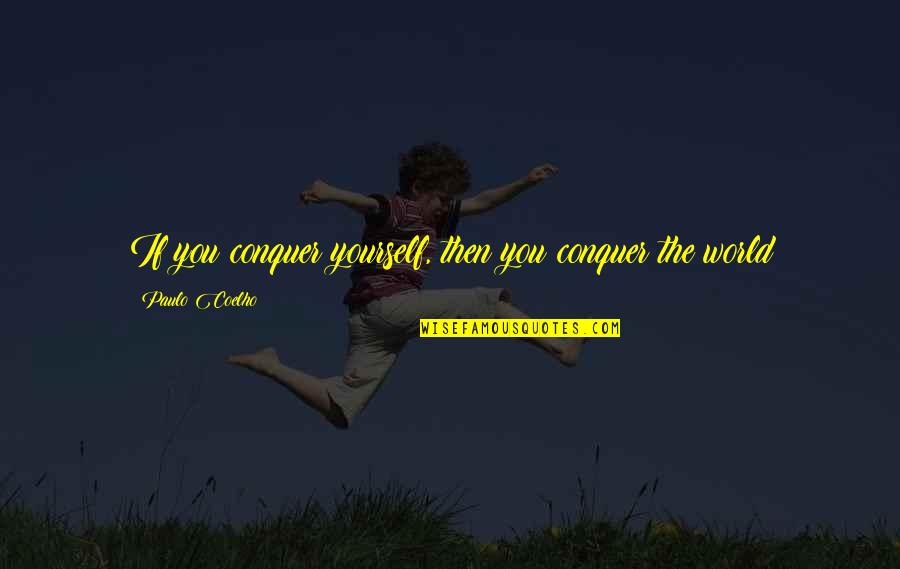 You Control Yourself Quotes By Paulo Coelho: If you conquer yourself, then you conquer the