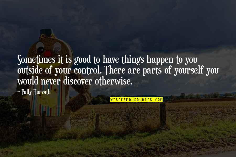 You Control Yourself Quotes By Polly Horvath: Sometimes it is good to have things happen