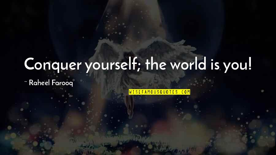 You Control Yourself Quotes By Raheel Farooq: Conquer yourself; the world is you!