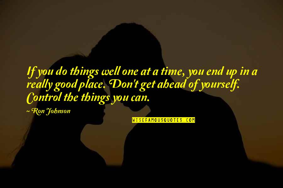 You Control Yourself Quotes By Ron Johnson: If you do things well one at a