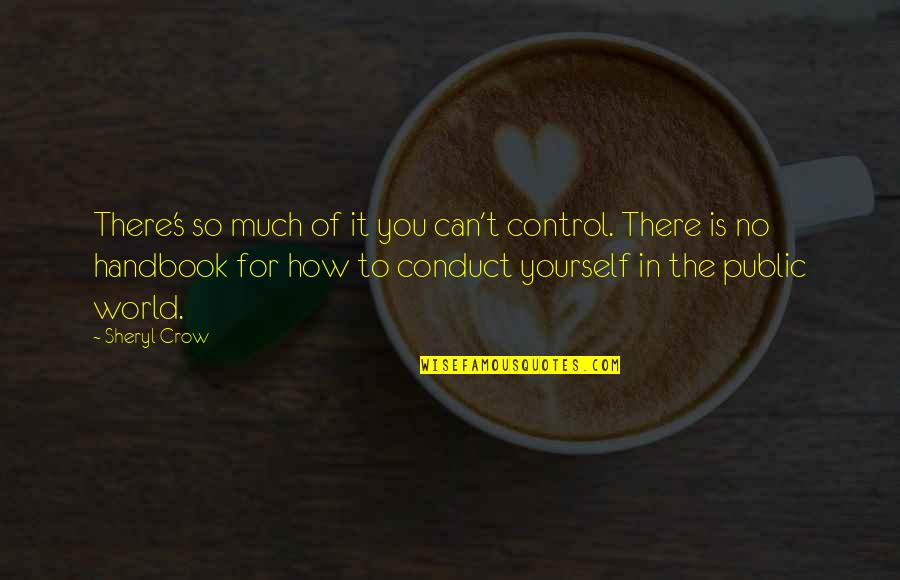 You Control Yourself Quotes By Sheryl Crow: There's so much of it you can't control.