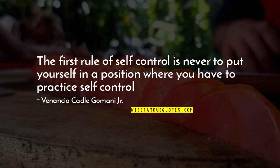 You Control Yourself Quotes By Venancio Cadle Gomani Jr.: The first rule of self control is never