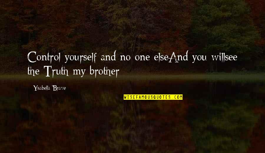 You Control Yourself Quotes By Ysabella Brave: Control yourself and no one elseAnd you willsee