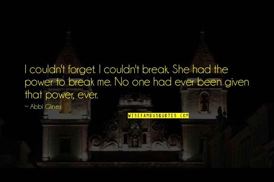 You Couldn't Break Me Quotes By Abbi Glines: I couldn't forget. I couldn't break. She had