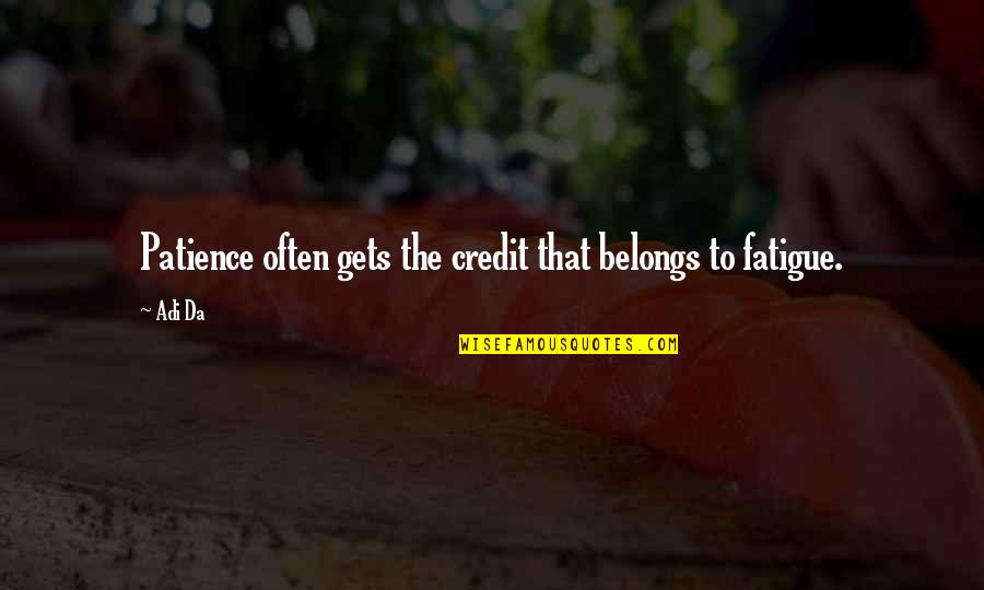 You Da Best Quotes By Adi Da: Patience often gets the credit that belongs to