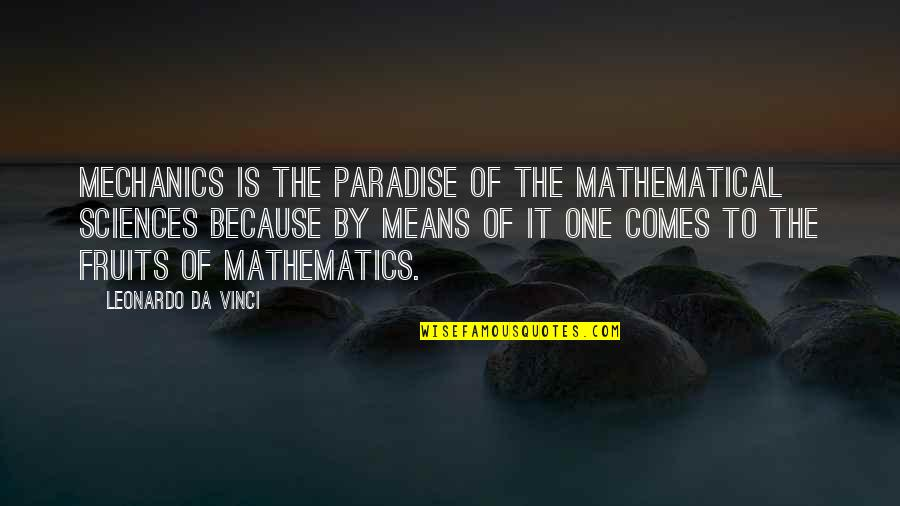 You Da Best Quotes By Leonardo Da Vinci: Mechanics is the paradise of the mathematical sciences