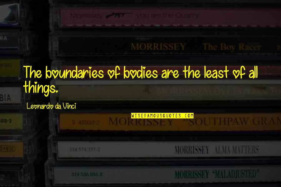 You Da Best Quotes By Leonardo Da Vinci: The boundaries of bodies are the least of