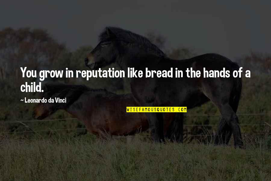 You Da Best Quotes By Leonardo Da Vinci: You grow in reputation like bread in the