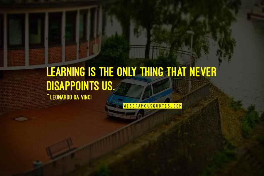 You Da Best Quotes By Leonardo Da Vinci: Learning is the only thing that never disappoints