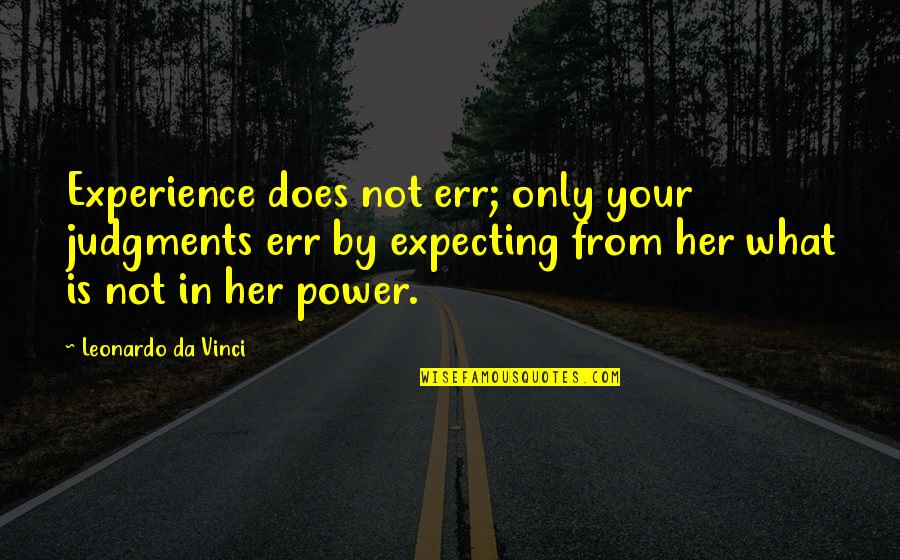 You Da Best Quotes By Leonardo Da Vinci: Experience does not err; only your judgments err