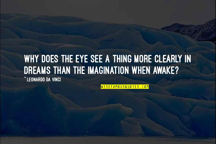 You Da Best Quotes By Leonardo Da Vinci: Why does the eye see a thing more