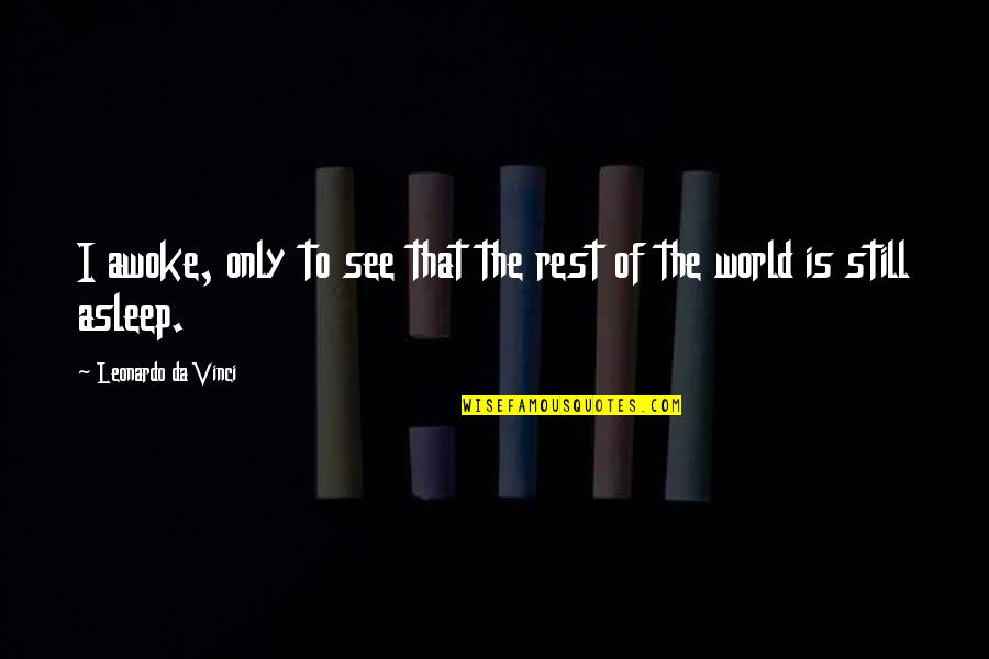 You Da Best Quotes By Leonardo Da Vinci: I awoke, only to see that the rest