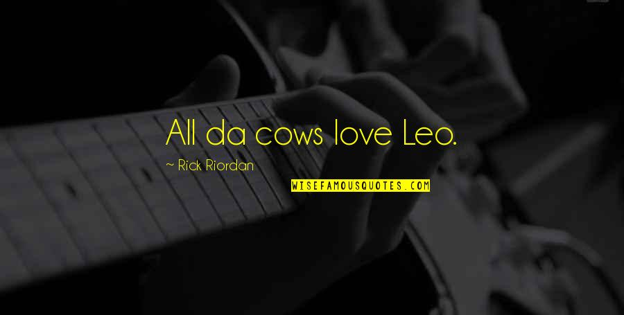You Da Best Quotes By Rick Riordan: All da cows love Leo.