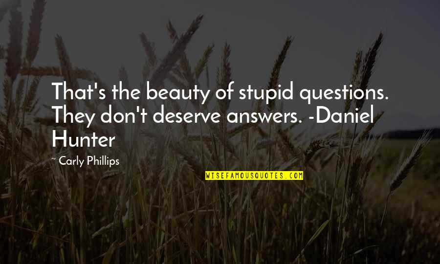 You Deserve Much More Quotes By Carly Phillips: That's the beauty of stupid questions. They don't