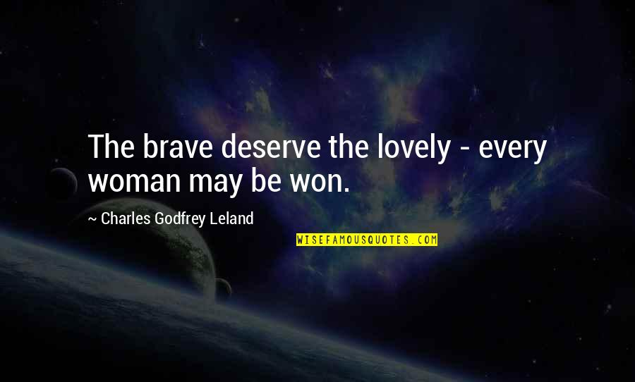 You Deserve Much More Quotes By Charles Godfrey Leland: The brave deserve the lovely - every woman