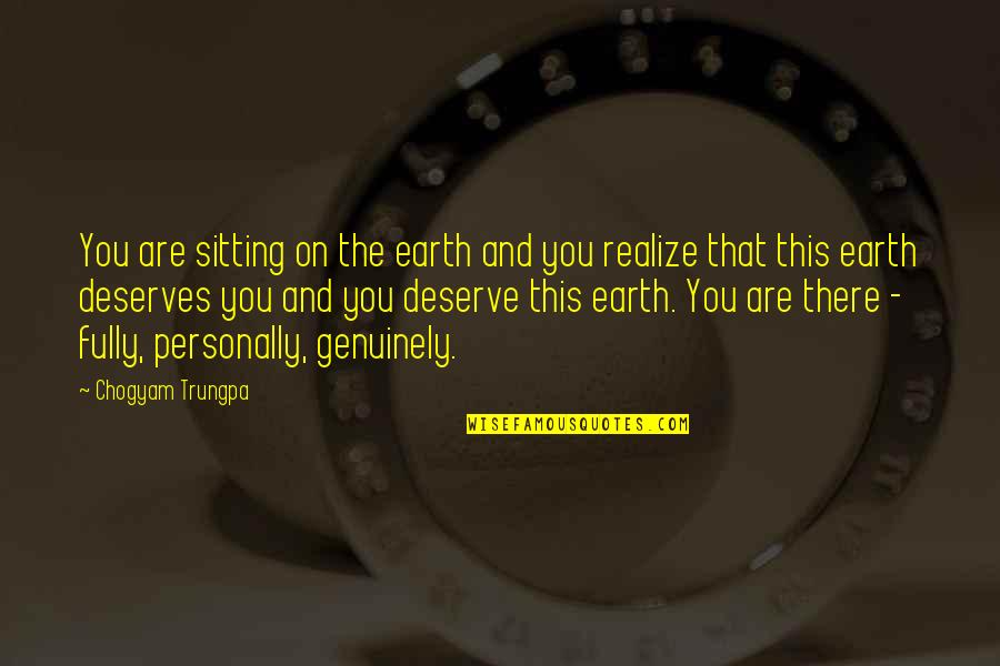 You Deserve Much More Quotes By Chogyam Trungpa: You are sitting on the earth and you