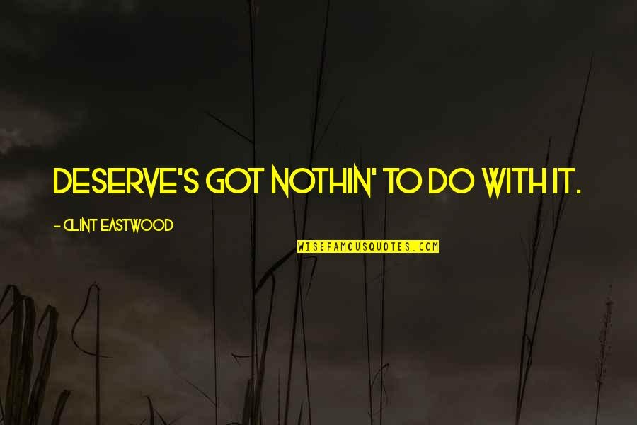 You Deserve Much More Quotes By Clint Eastwood: Deserve's got nothin' to do with it.