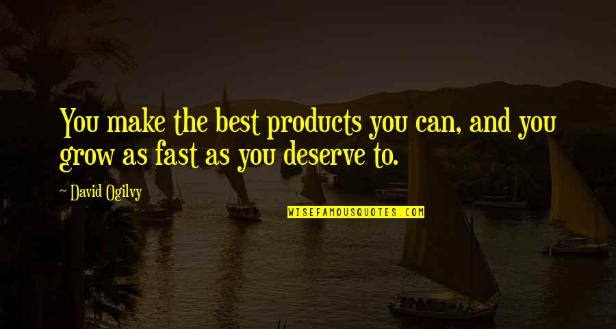 You Deserve Much More Quotes By David Ogilvy: You make the best products you can, and